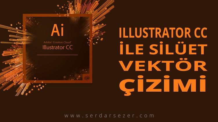ILLUSTRATOR CC İLE SİLÜET VEKTÖR ÇİZİMİ