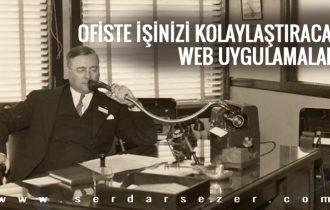OFİSTE İŞİNİZİ KOLAYLAŞTIRACAK WEB UYGULAMALARI
