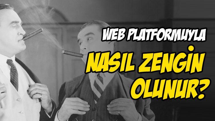 WEB PLATFORMUYLA NASIL ZENGİN OLUNUR?