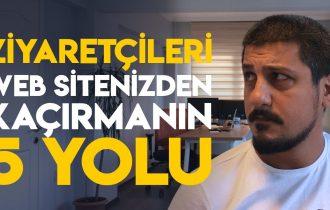 ZİYARETÇİLERİ WEB SİTENİZDEN KAÇIRMANIN 5 YOLU!
