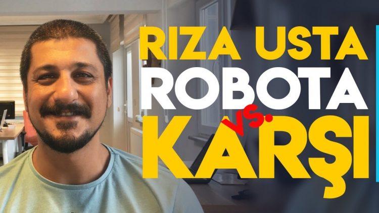 RIZA USTA YAPAY ZEKALI ROBOTA KARŞI !